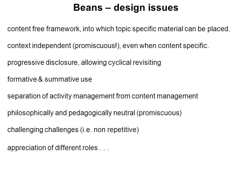 Beans – design issues content free framework, into which topic specific material can be placed. context independent (promiscuous!), even when content