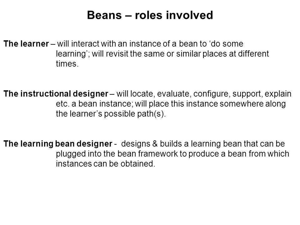 Beans – roles involved The learner – will interact with an instance of a bean to do some learning; will revisit the same or similar places at differen