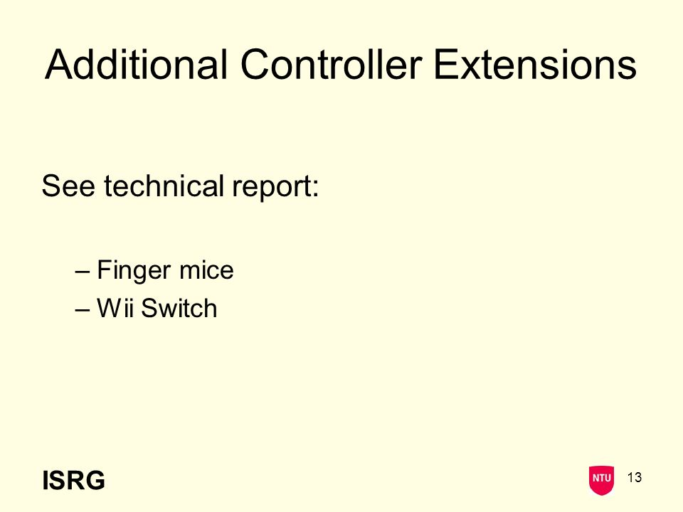 ISRG 13 Additional Controller Extensions See technical report: –Finger mice –Wii Switch