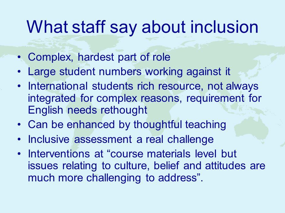 What staff say about inclusion Complex, hardest part of role Large student numbers working against it International students rich resource, not always