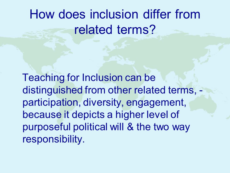 How does inclusion differ from related terms? Teaching for Inclusion can be distinguished from other related terms, - participation, diversity, engage
