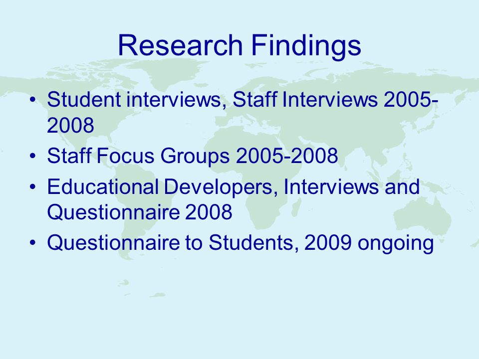Research Findings Student interviews, Staff Interviews 2005- 2008 Staff Focus Groups 2005-2008 Educational Developers, Interviews and Questionnaire 20