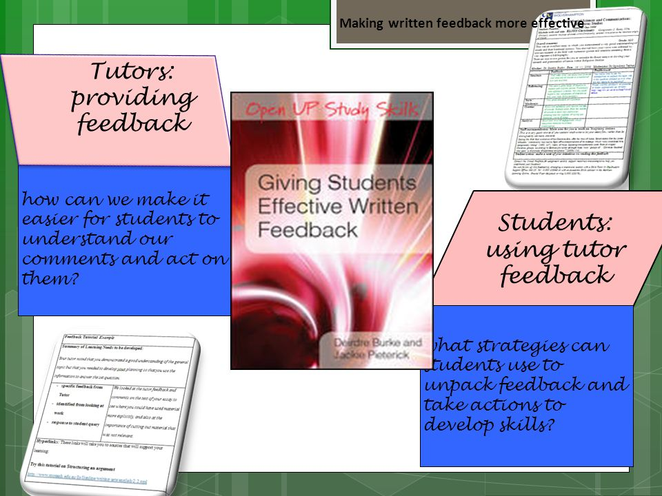 Making written feedback more effective Students: using tutor feedback Students: using tutor feedback Text how can we make it easier for students to understand our comments and act on them.