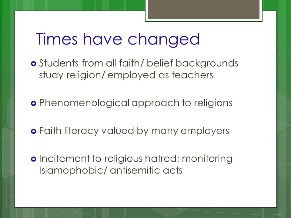 Times have changed Students from all faith/ belief backgrounds study religion/ employed as teachers Phenomenological approach to religions Faith liter