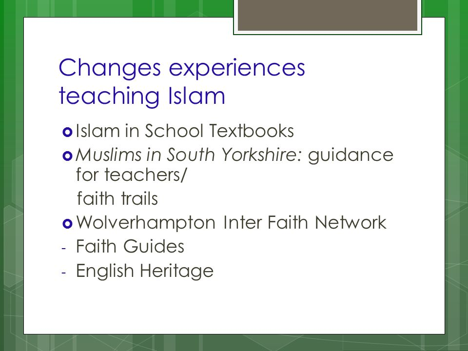 Changes experiences teaching Islam Islam in School Textbooks Muslims in South Yorkshire: guidance for teachers/ faith trails Wolverhampton Inter Faith Network - Faith Guides - English Heritage