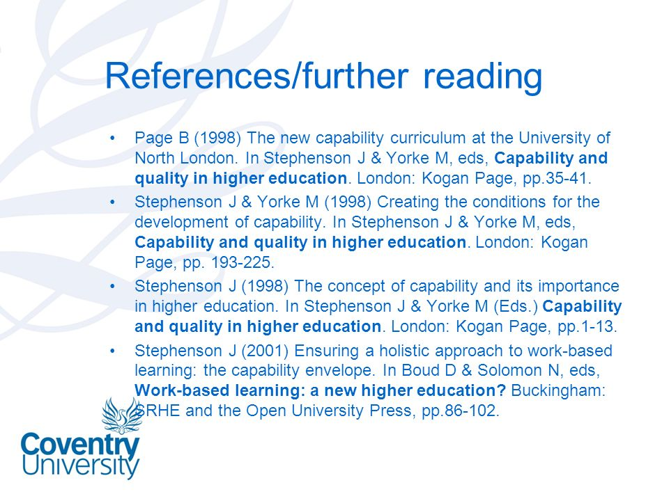 References/further reading Page B (1998) The new capability curriculum at the University of North London. In Stephenson J & Yorke M, eds, Capability a