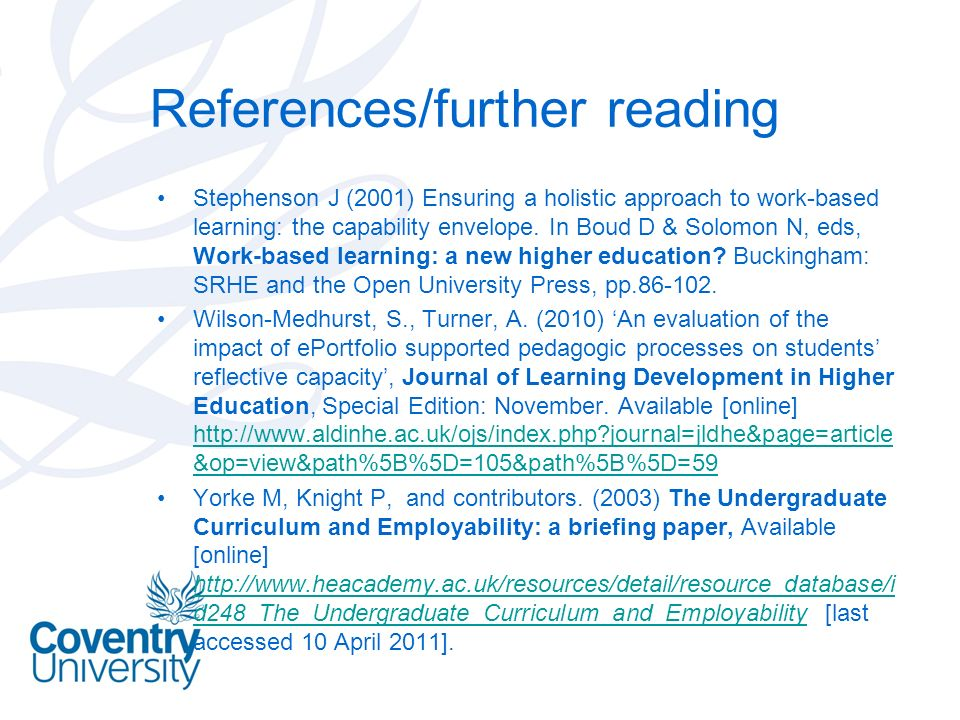 References/further reading Stephenson J (2001) Ensuring a holistic approach to work-based learning: the capability envelope. In Boud D & Solomon N, ed