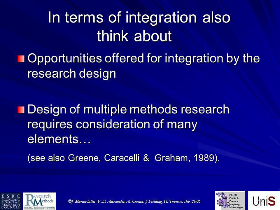 ©J. Moran-Ellis; V.D. Alexander; A. Cronin; J. Fielding; H. Thomas. Feb. 2006 10 In terms of integration also think about Opportunities offered for in