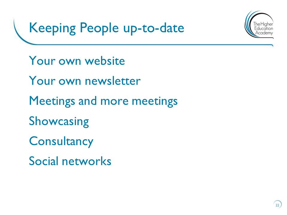 Your own website Your own newsletter Meetings and more meetings Showcasing Consultancy Social networks 22 Keeping People up-to-date