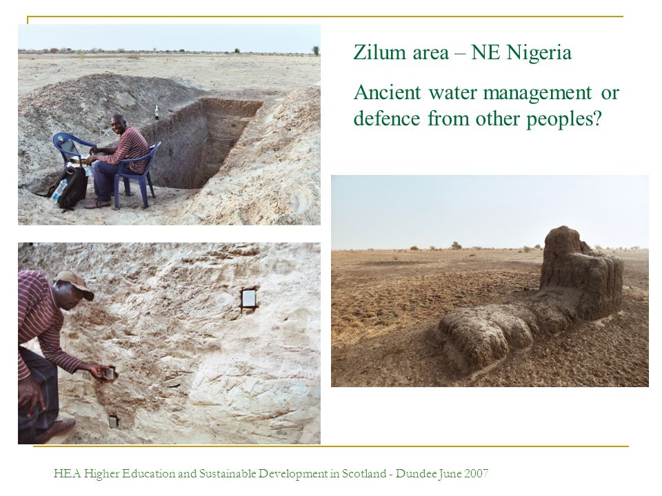 HEA Higher Education and Sustainable Development in Scotland - Dundee June 2007 Zilum area – NE Nigeria Ancient water management or defence from other peoples