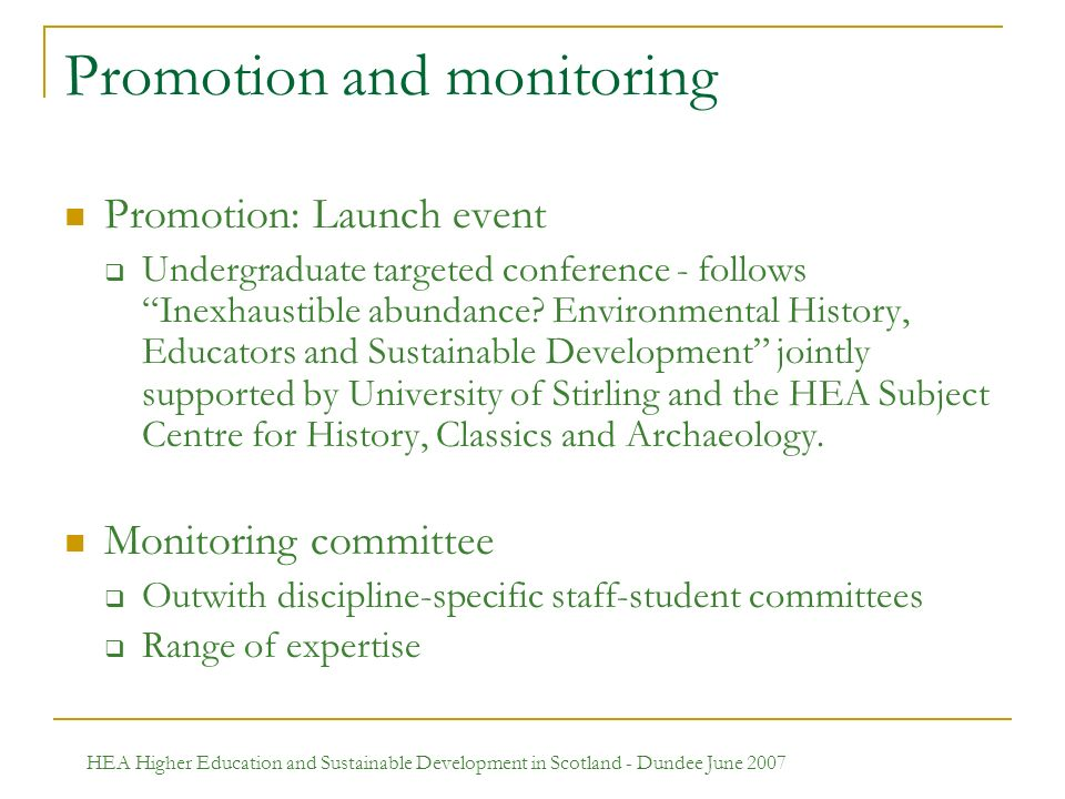 HEA Higher Education and Sustainable Development in Scotland - Dundee June 2007 Promotion and monitoring Promotion: Launch event Undergraduate targeted conference - follows Inexhaustible abundance.