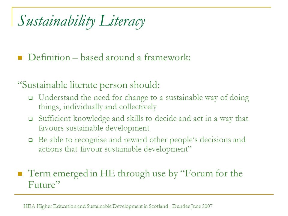 HEA Higher Education and Sustainable Development in Scotland - Dundee June 2007 Sustainability Literacy Definition – based around a framework: Sustain