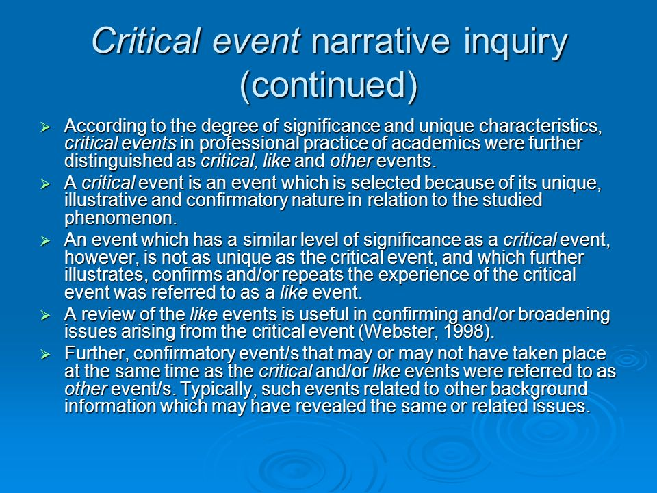 Critical event narrative inquiry (continued) According to the degree of significance and unique characteristics, critical events in professional practice of academics were further distinguished as critical, like and other events.