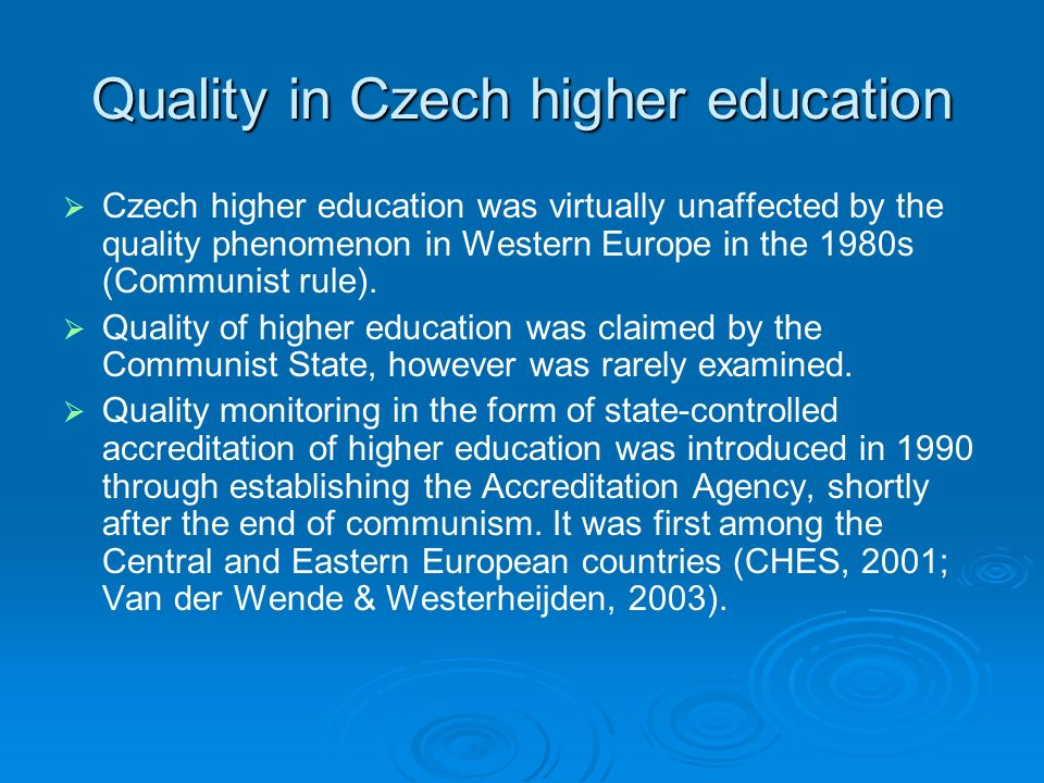 Quality in Czech higher education Czech higher education was virtually unaffected by the quality phenomenon in Western Europe in the 1980s (Communist rule).