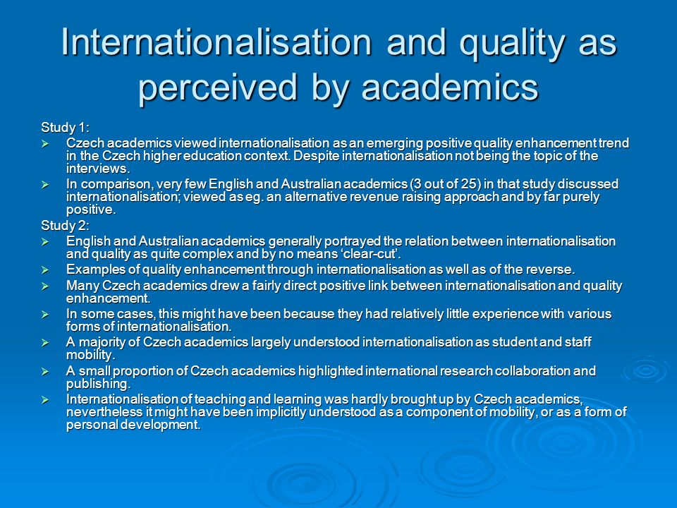 Internationalisation and quality as perceived by academics Study 1: Czech academics viewed internationalisation as an emerging positive quality enhancement trend in the Czech higher education context.