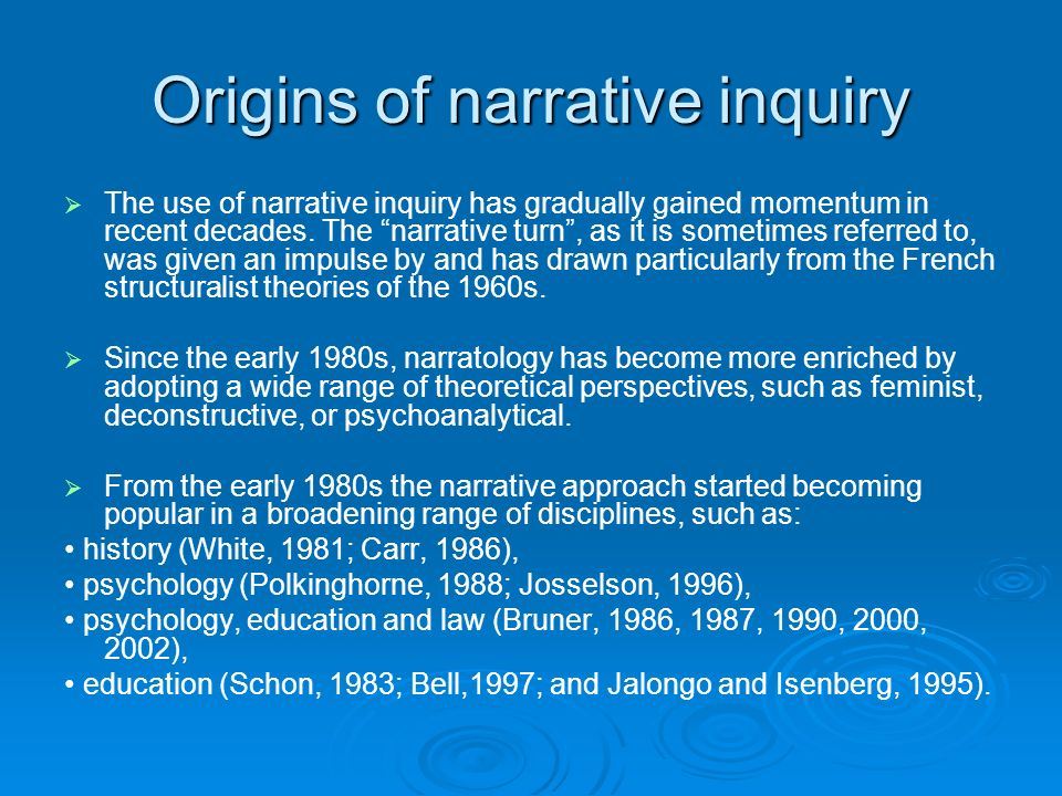 Origins of narrative inquiry The use of narrative inquiry has gradually gained momentum in recent decades.