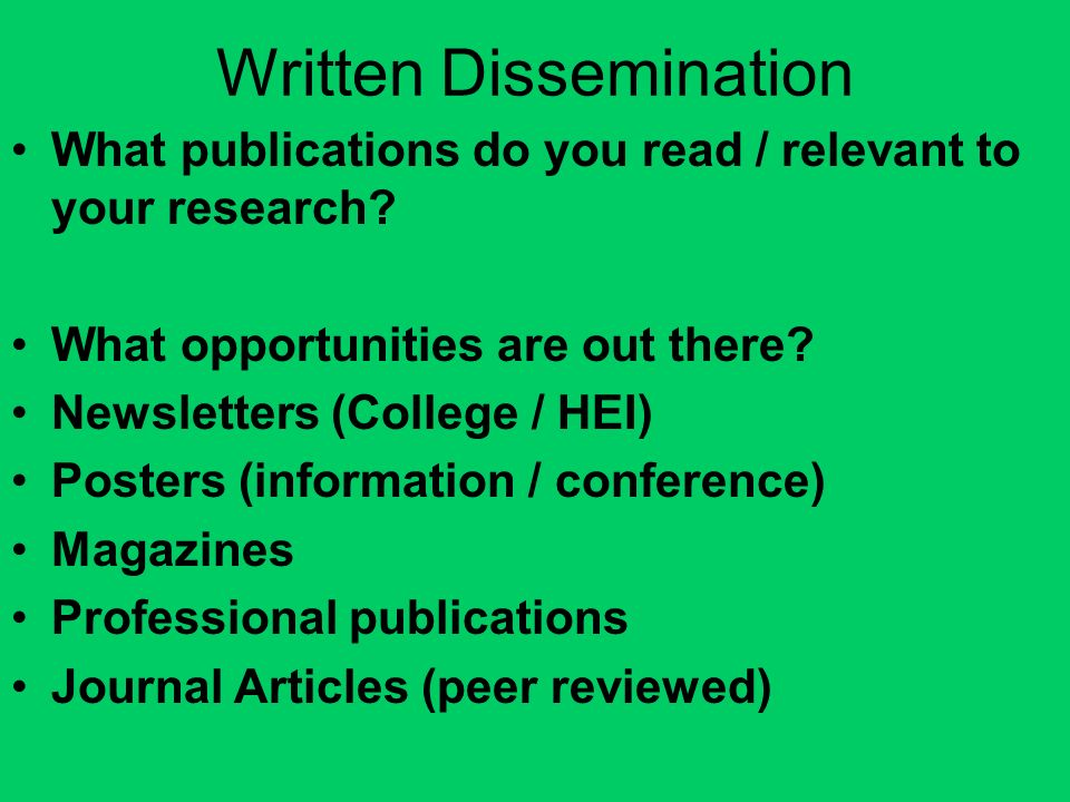 Written Dissemination What publications do you read / relevant to your research.