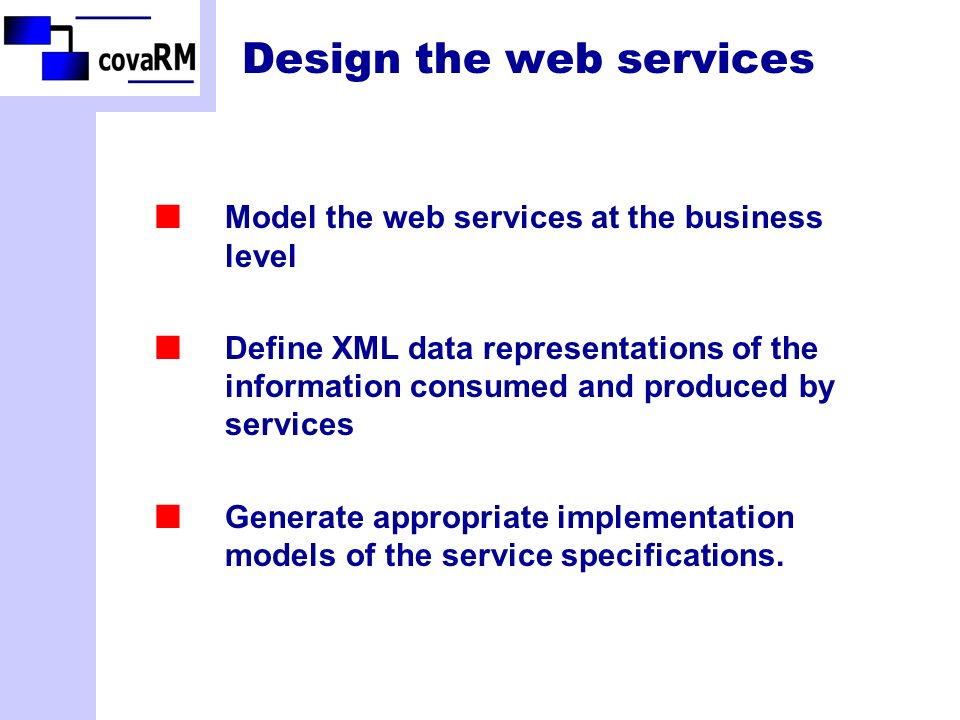 Design the web services Model the web services at the business level Define XML data representations of the information consumed and produced by services Generate appropriate implementation models of the service specifications.