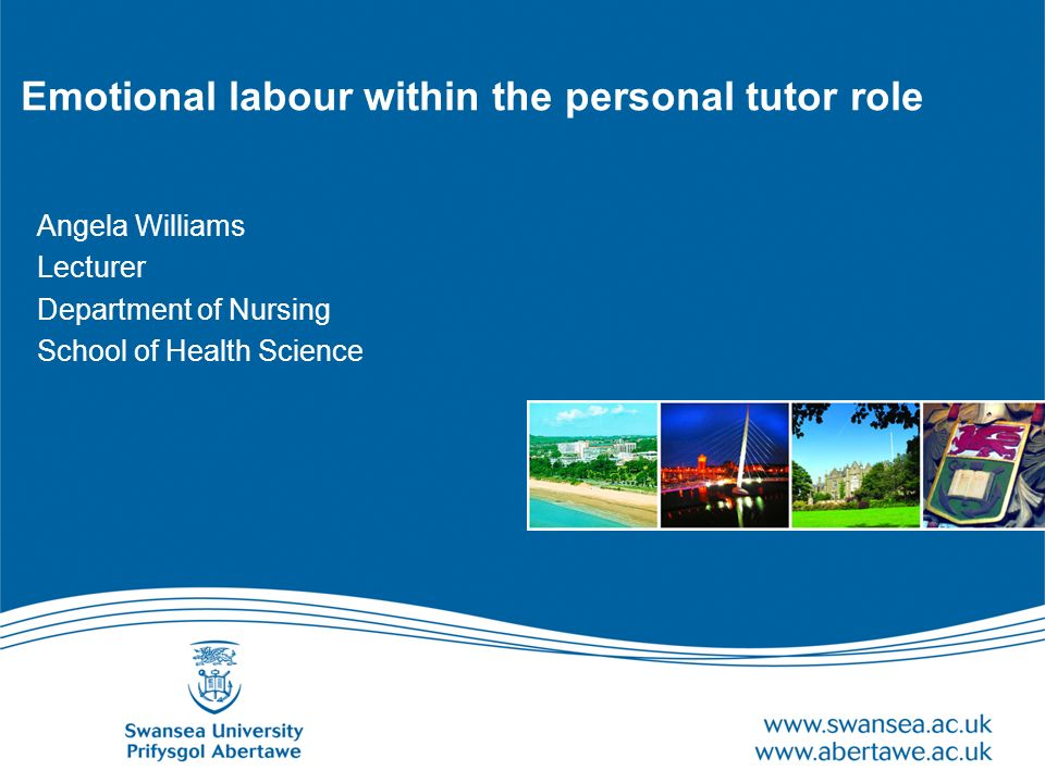 Emotional labour within the personal tutor role Angela Williams Lecturer Department of Nursing School of Health Science