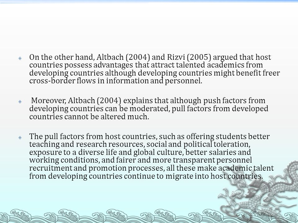 On the other hand, Altbach (2004) and Rizvi (2005) argued that host countries possess advantages that attract talented academics from developing count