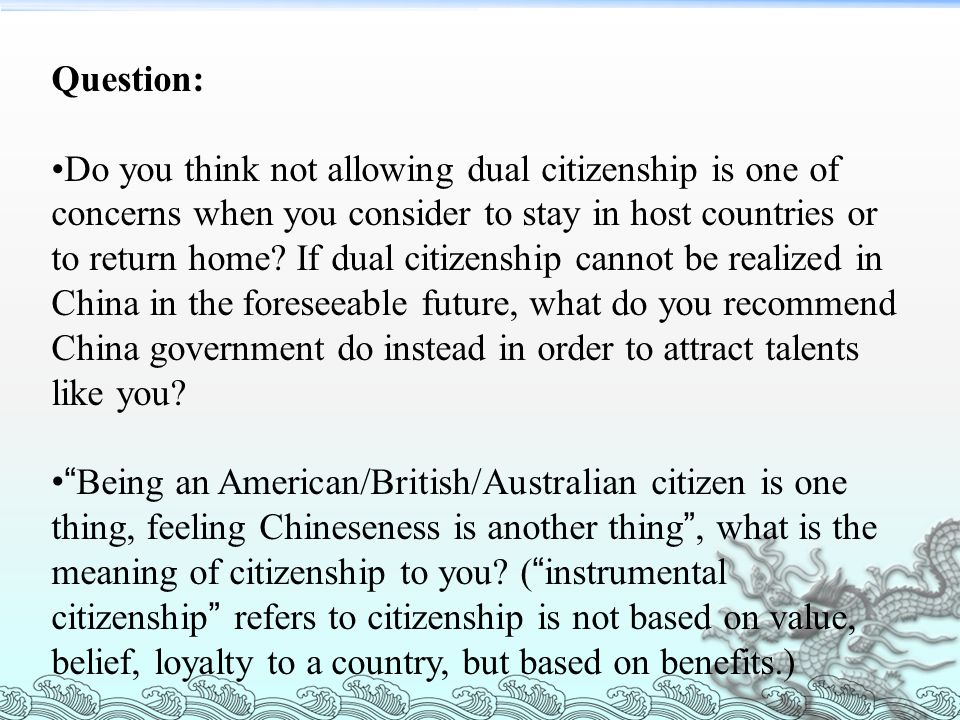 Question: Do you think not allowing dual citizenship is one of concerns when you consider to stay in host countries or to return home? If dual citizen