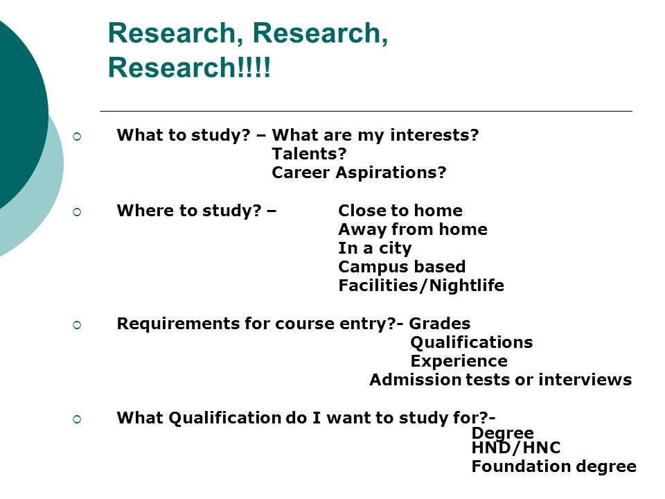 Research, Research, Research!!!. What to study. – What are my interests.