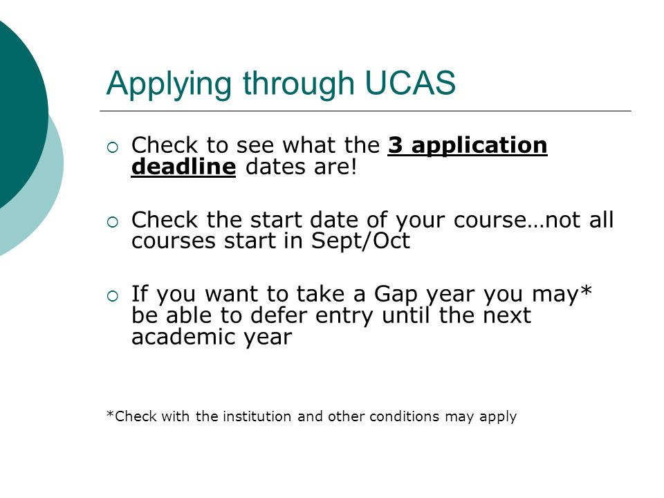 Applying through UCAS Check to see what the 3 application deadline dates are.
