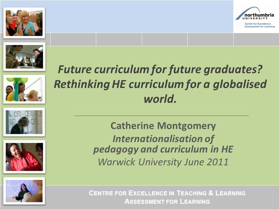 C ENTRE FOR E XCELLENCE IN T EACHING & L EARNING A SSESSMENT FOR L EARNING Future curriculum for future graduates.