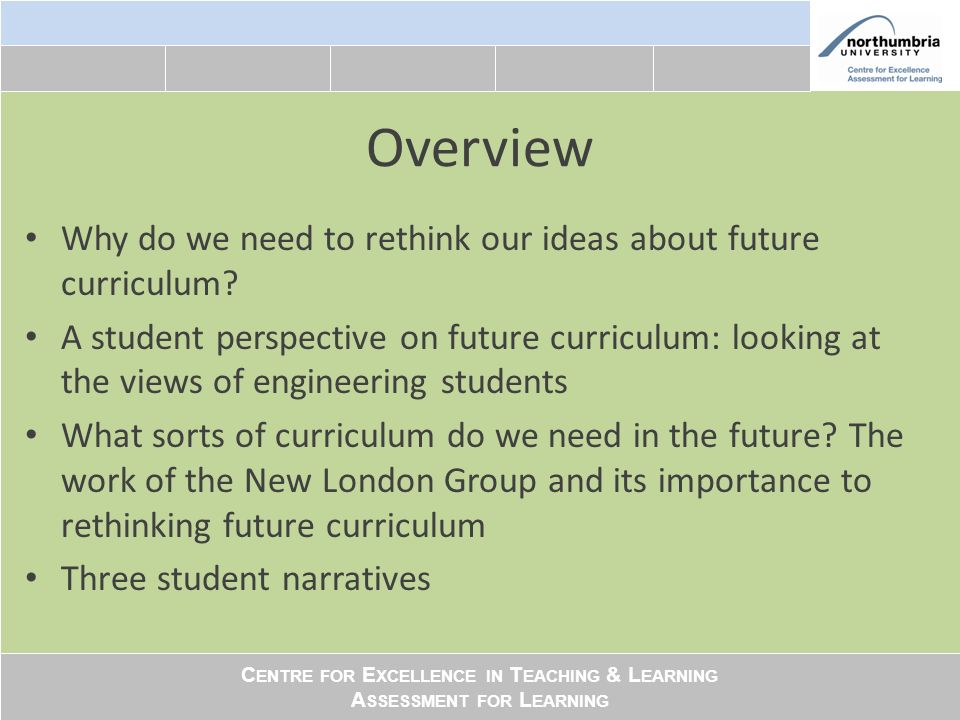 C ENTRE FOR E XCELLENCE IN T EACHING & L EARNING A SSESSMENT FOR L EARNING What sort of curriculum.