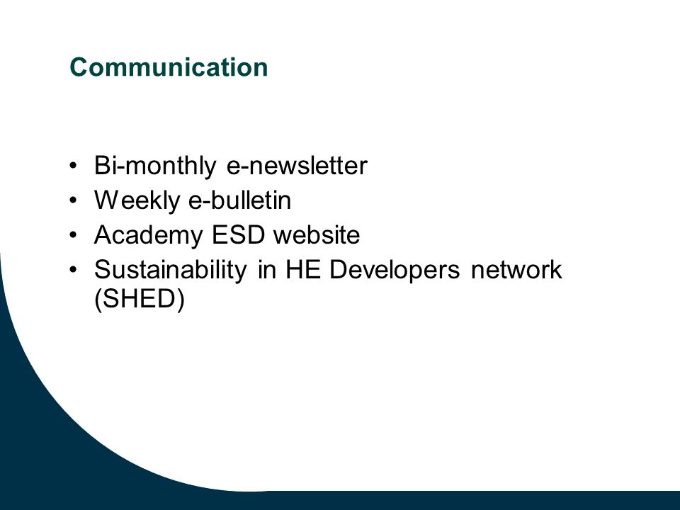 Communication Bi-monthly e-newsletter Weekly e-bulletin Academy ESD website Sustainability in HE Developers network (SHED)