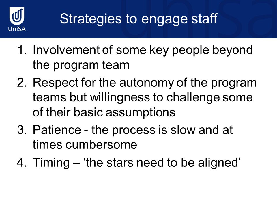 Strategies to engage staff 1.Involvement of some key people beyond the program team 2.Respect for the autonomy of the program teams but willingness to