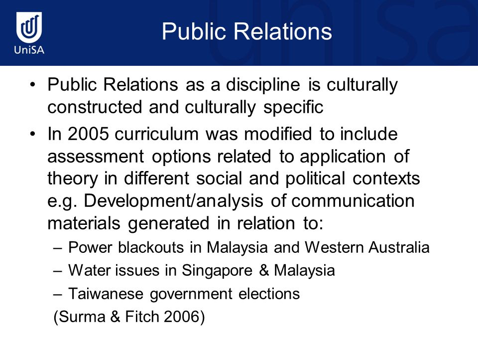 Public Relations Public Relations as a discipline is culturally constructed and culturally specific In 2005 curriculum was modified to include assessm