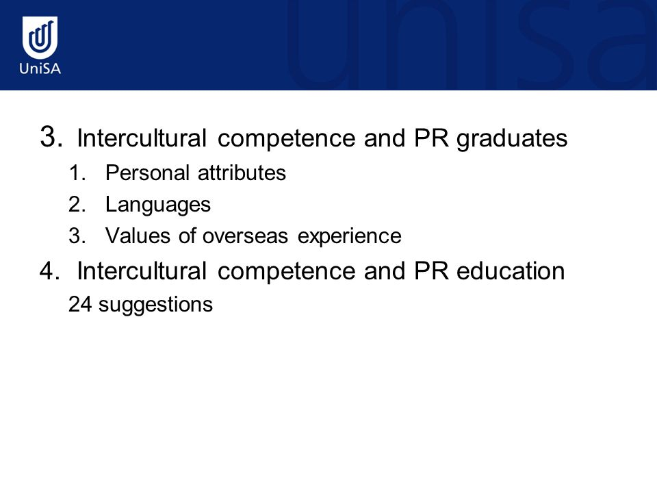 3. Intercultural competence and PR graduates 1.Personal attributes 2.Languages 3.Values of overseas experience 4.Intercultural competence and PR educa
