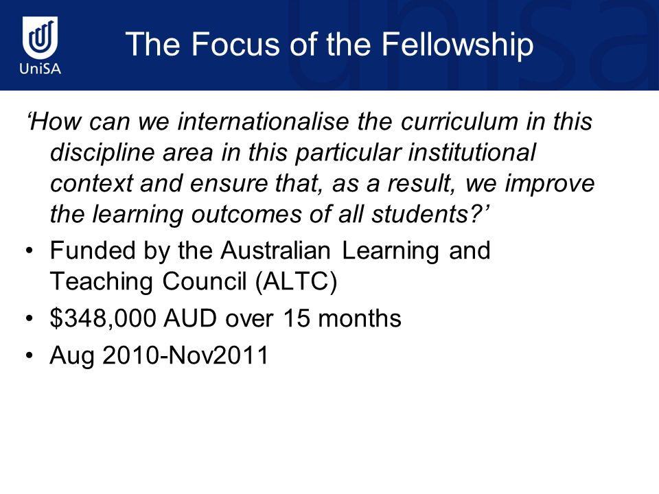 The Focus of the Fellowship How can we internationalise the curriculum in this discipline area in this particular institutional context and ensure tha