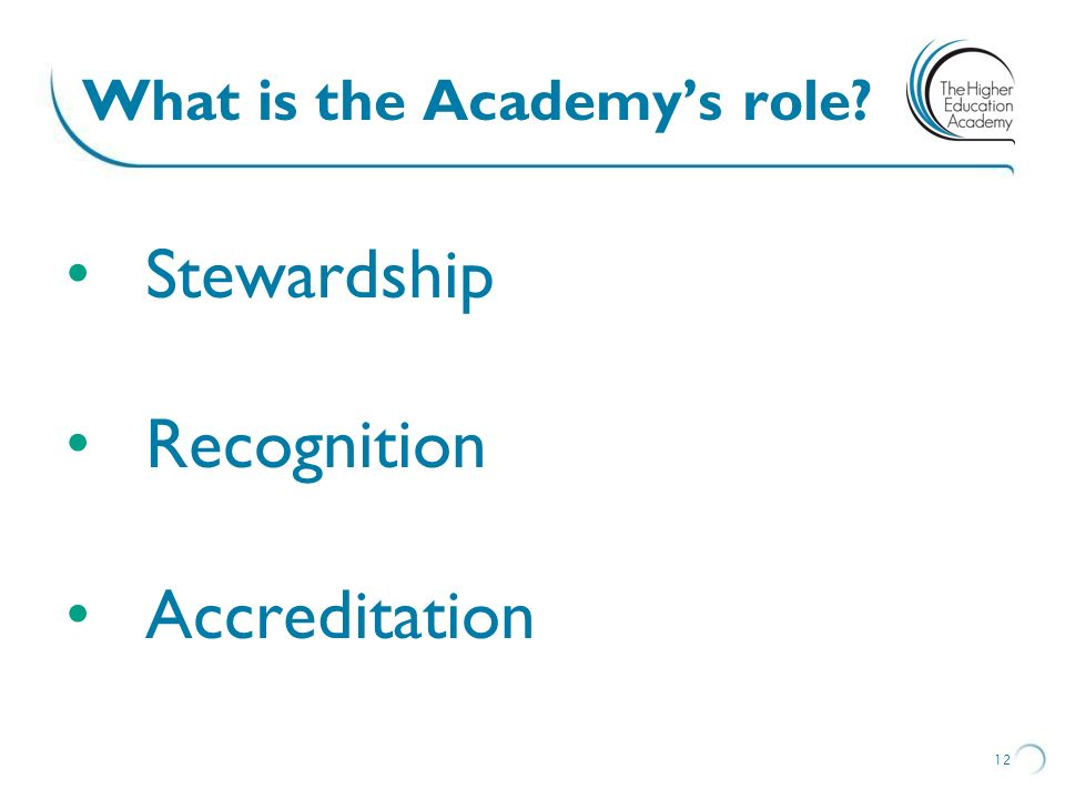 What is the Academys role? Stewardship Recognition Accreditation 12
