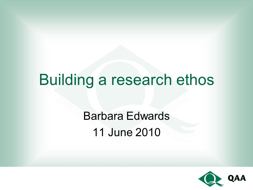 Building a research ethos Barbara Edwards 11 June 2010