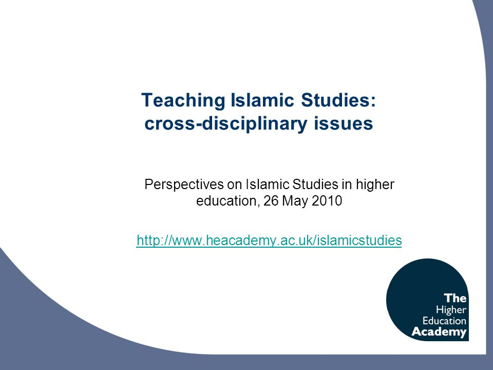 Teaching Islamic Studies: cross-disciplinary issues Perspectives on Islamic Studies in higher education, 26 May