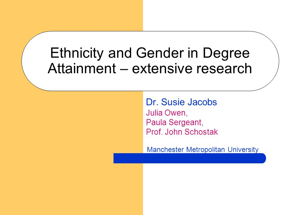 Ethnicity and Gender in Degree Attainment – extensive research Dr.