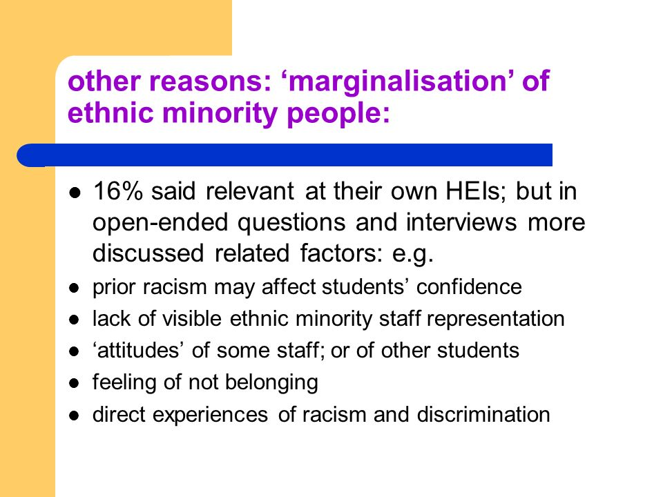 other reasons: marginalisation of ethnic minority people: 16% said relevant at their own HEIs; but in open-ended questions and interviews more discussed related factors: e.g.