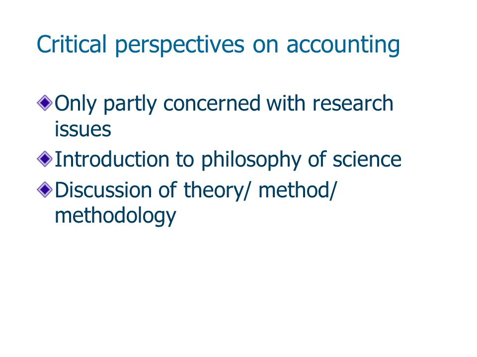 Critical perspectives on accounting Only partly concerned with research issues Introduction to philosophy of science Discussion of theory/ method/ methodology