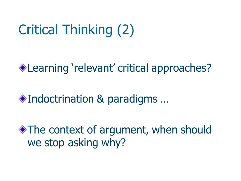 Critical Thinking (2) Learning relevant critical approaches.