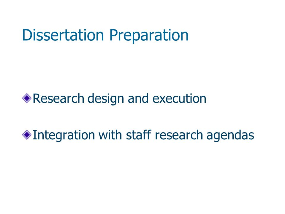Dissertation Preparation Research design and execution Integration with staff research agendas