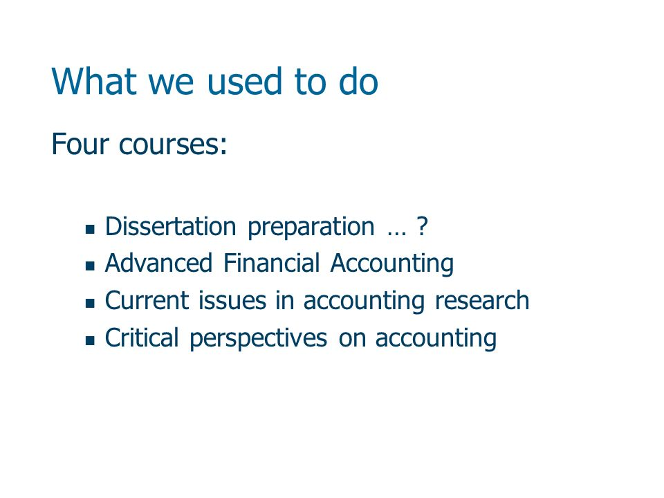 What we used to do Four courses: Dissertation preparation … .