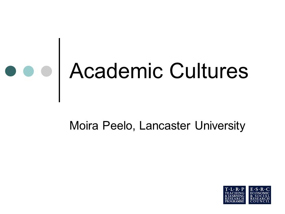 Academic Cultures Moira Peelo, Lancaster University