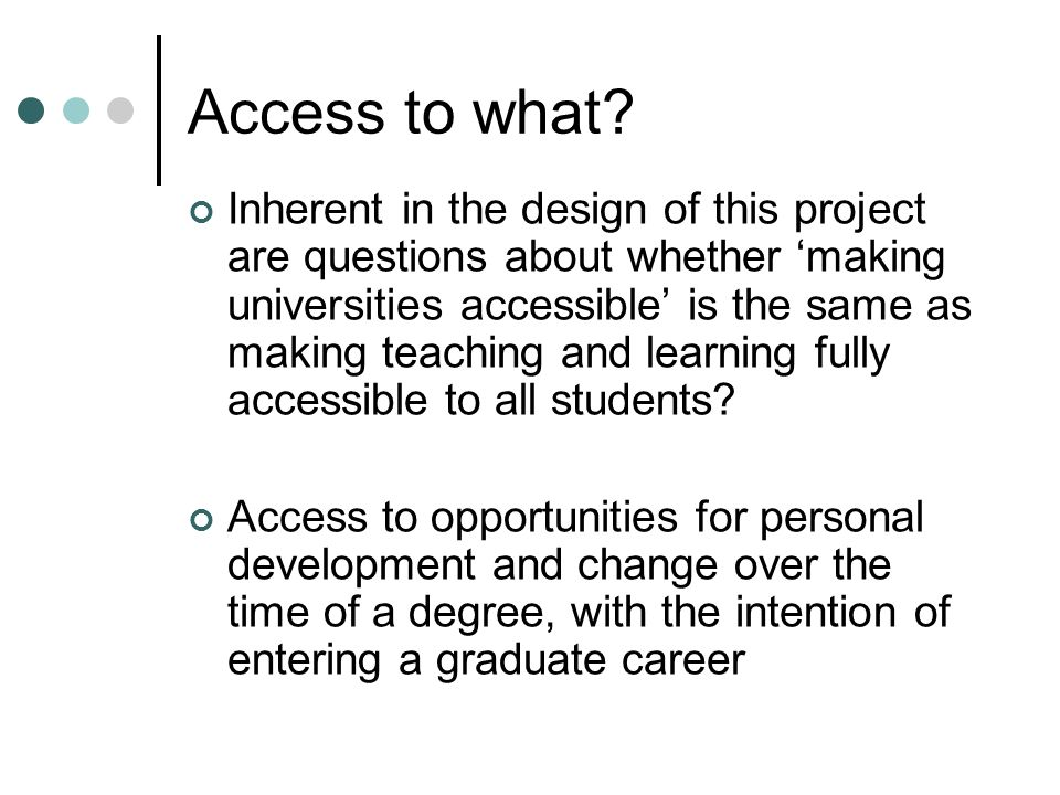 Access to what? Inherent in the design of this project are questions about whether making universities accessible is the same as making teaching and l