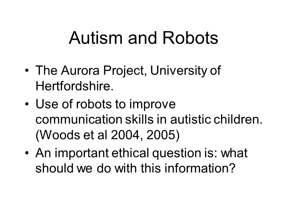 Autism and Robots The Aurora Project, University of Hertfordshire.