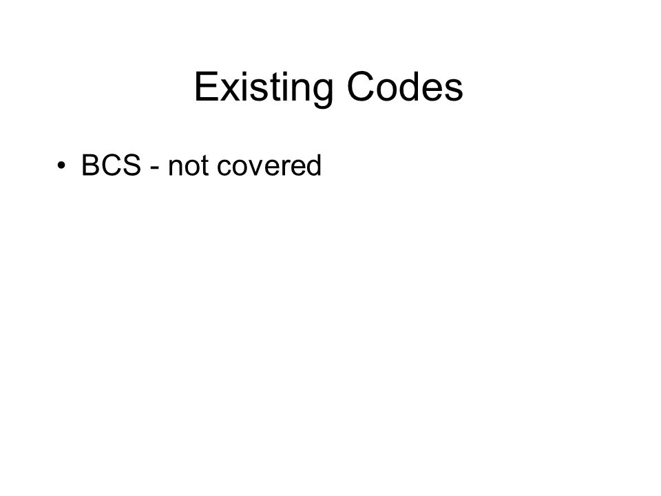 Existing Codes BCS - not covered
