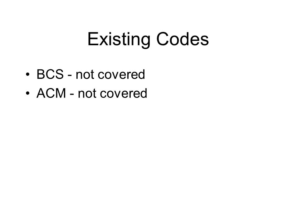 Existing Codes BCS - not covered ACM - not covered
