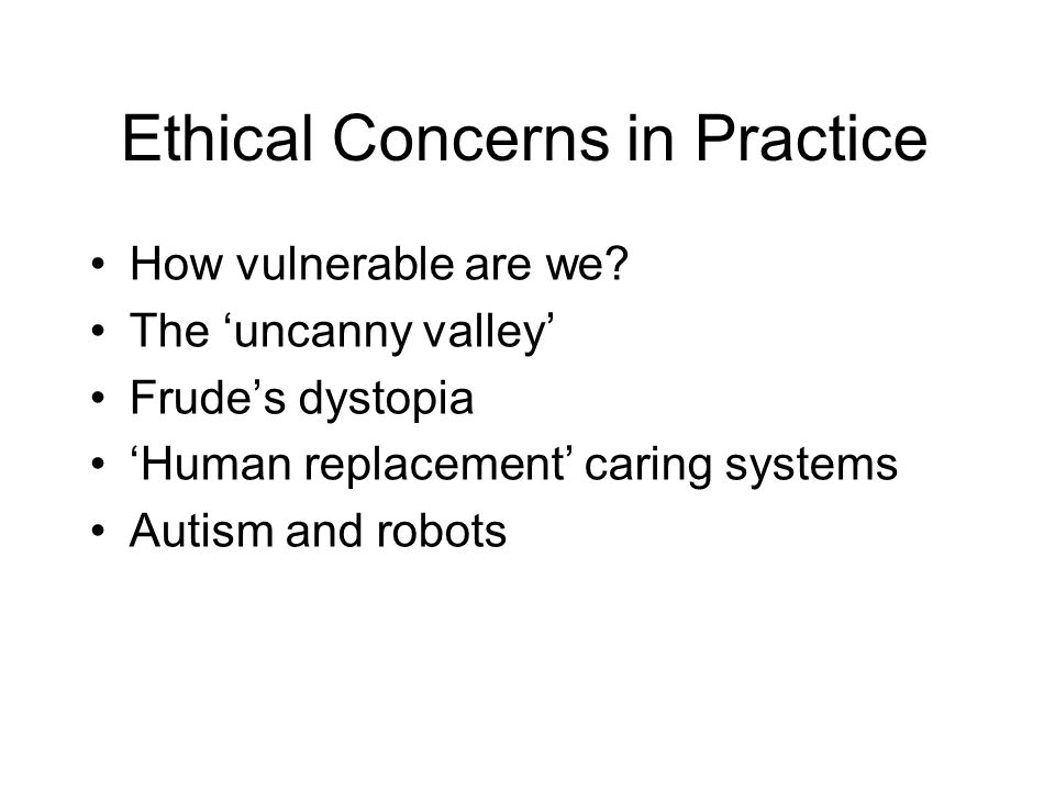 Ethical Concerns in Practice How vulnerable are we.