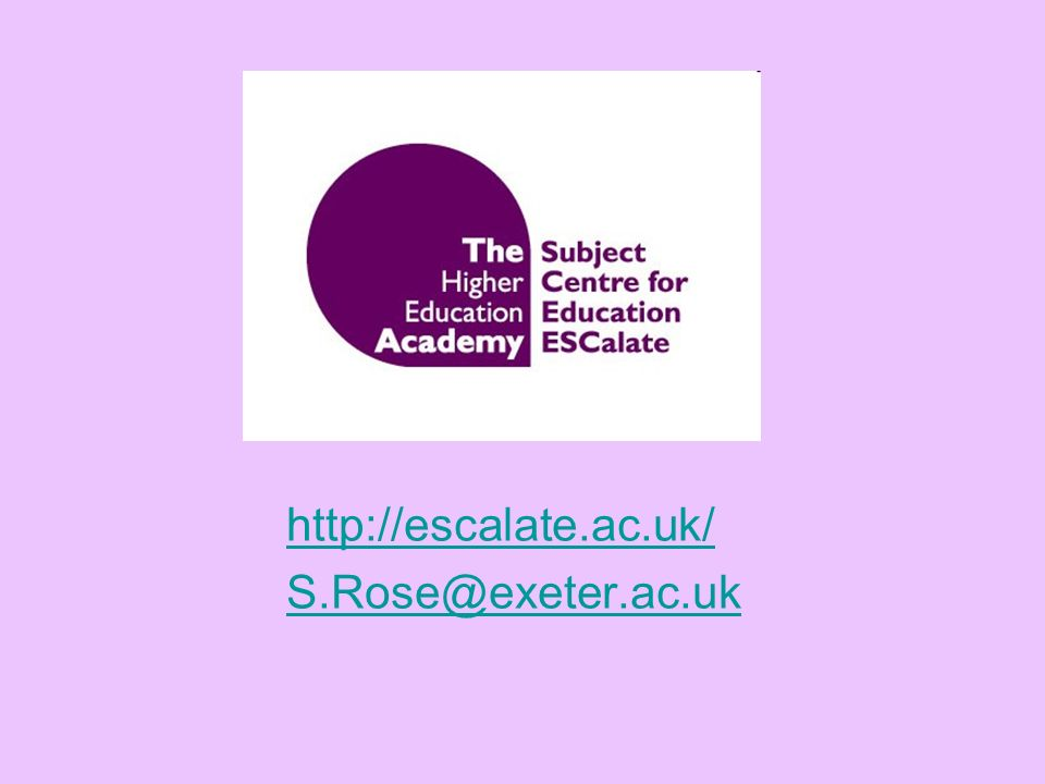 http://escalate.ac.uk/ S.Rose@exeter.ac.uk